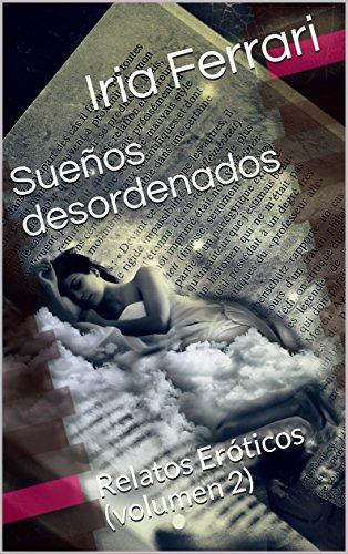 Sueños desordenados: Relatos Eróticos (volumen 2) (Spanish Edition)