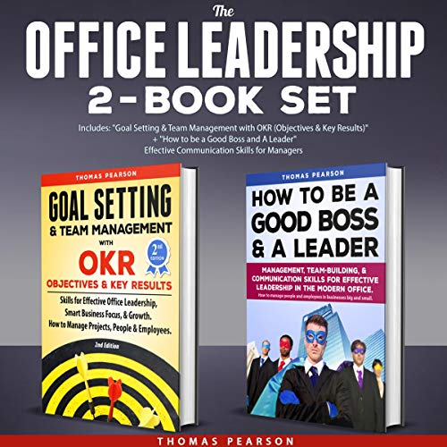 "The Office Leadership 2-Book Set: Includes: ""Goal Setting & Team Management with OKR (Objectives & Key Results)"" + ""How to Be a Good Boss and A Leader"" Effective Communication Skills for Managers audiobook cover art"