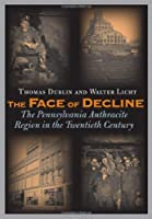 The Face of Decline: The Pennsylvania Anthracite Region in the Twentieth Century by Thomas Dublin Walter Licht(2005-11-17)