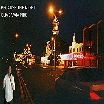 Because The Night (Clive Vampire)