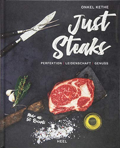 Just Steaks: Perfektion - Leidenschaft - Genuss