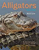 Alligators: The Illustrated Guide to Their Biology, Behavior, and Conservation