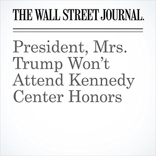 President, Mrs. Trump Won't Attend Kennedy Center Honors copertina