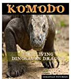 KOMODO : THE LIVING DINOSAURS DRAGON AND THE BIGGEST LIZARD KING IN THE WORLD (English Edition)