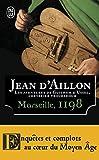 Les aventures de Guilhem d'Ussel, chevalier troubadour - Marseille, 1198