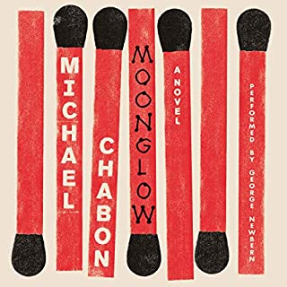 Moonglow     A Novel              Written by:                                                                                                                                 Michael Chabon                               Narrated by:                                                                                                                                 George Newbern                      Length: 14 hrs and 42 mins     3 ratings     Overall 4.3