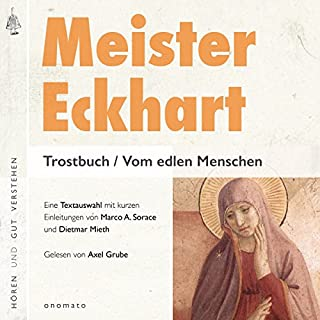 Trostbuch / Vom edlen Menschen                   Autor:                                                                                                                                 Meister Eckhart                               Sprecher:                                                                                                                                 Axel Grube                      Spieldauer: 1 Std. und 9 Min.     3 Bewertungen     Gesamt 4,3
