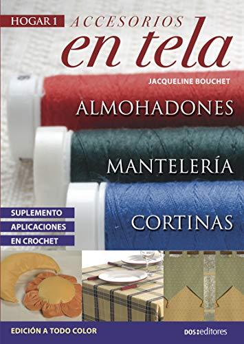 ACCESORIOS EN TELA: cortinas, almohadones y mantelería (DECORACION, MANUALIDADES Y SOUVENIRS - TECNICAS VARIADAS, FACILES Y LINDAS. nº 1)