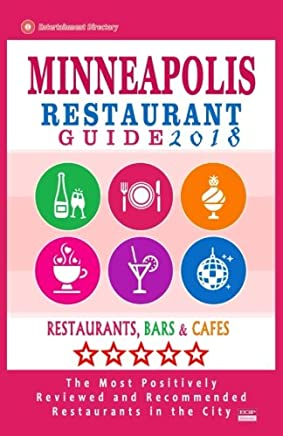 Minneapolis Restaurant Guide 2018: Best Rated Restaurants in Minneapolis, Minnesota - 500 Restaurants, Bars and Cafés Recommended for Visitors, 2018