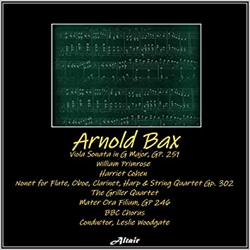 Arnold Bax: Viola Sonata in G Major, GP. 251 - Nonet for Flute, Oboe, Clarinet, Harp & String Quartet GP. 302 - Mater Ora Filium, Gp 246 (Live)