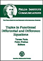 Topics in Functional Differential and Difference Equations (Fields Institute Communications)