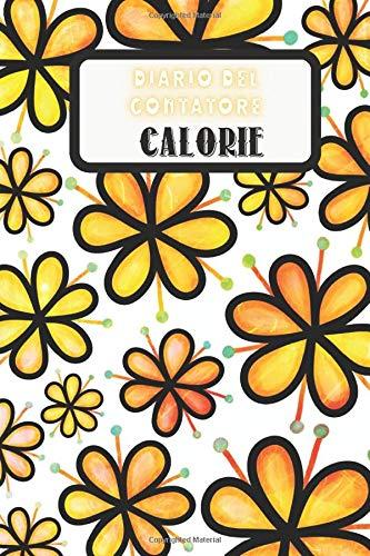 Diario del Contatore Calorie: Diario del Calorie Tracker | Taccuino personale per il monitoraggio del cibo quotidiano | Semplice pasto e registro ... | Facile da tenere traccia delle calorie
