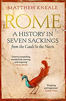 Rome: A History in Seven Sackings (English Edition) par [Matthew Kneale]