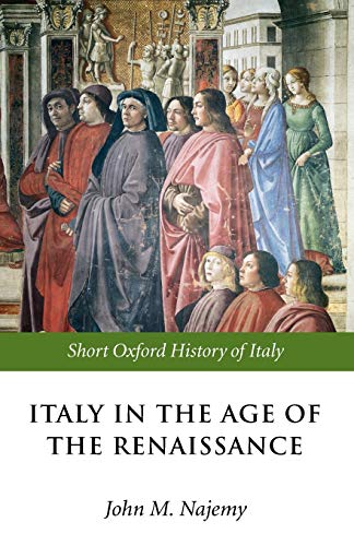 Italy in the Age of the Renaissance: 1300-1550 (Short Oxford History of Italy)