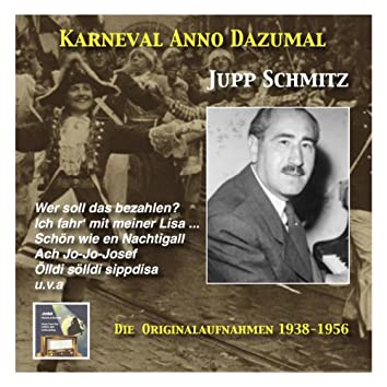 Karneval wie Anno dazumale: Jupp Schmitz (The Original Recordings 1938-1956)