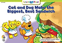 Cat and Dog Make the Biggest, Best Sandwich (Learn to Read)