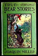 "True Bear Stories Together with a Thrilling Account of the Capture of the Celebrated Grizzly ""Monarch."""