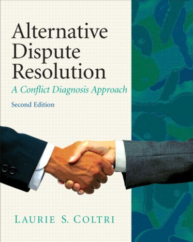 Compare Textbook Prices for Alternative Dispute Resolution: A Conflict Diagnosis Approach 2 Edition ISBN 9780135064061 by Coltri J.D.  Ph.D., Laurie S.