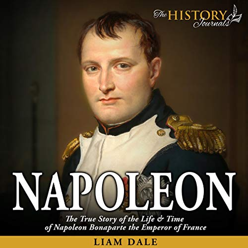 『Napoleon: The True Story of the Life & Time of Napoleon Bonaparte the Emperor of France』のカバーアート