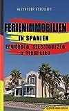 Ferienimmobilien in Spanien: Erwerben, Selbstnutzen & Vermieten - Alexander Goldwein