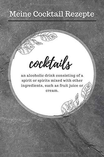 Meine Cocktail Rezepte: A5 Cocktail Rezeptbuch für über 100 Drinks zum selberschreiben - Notiere deine Lieblingsrezepte in deinem persönlichen Cocktailbuch!