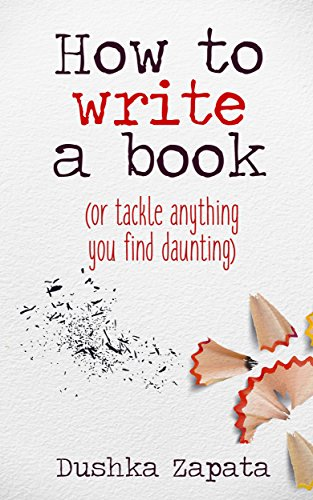 How To Write A Book: (or tackle anything you find daunting) (How To Be Ferociously Happy Book 5)