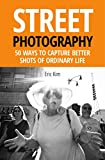 Street Photography: 50 Ways to Capture Better Shots of Ordinary Life