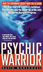 Psychic Warrior: The True Story of America's Foremost Psychic Spy and the Cover-Up of the CIA's Top-Secret Stargate Program by David Morehouse