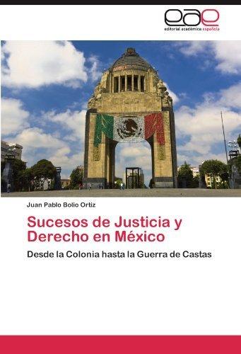Sucesos de Justicia y Derecho en M??xico: Desde la Colonia h