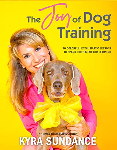 The Joy of Dog Training: 30 Fun, No-Fail Lessons to Raise and Train a Happy, Well-Behaved Dog (Dog Tricks and Training)