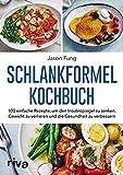 Schlankformel - Kochbuch: 100 einfache Rezepte, um den Insulinspiegel zu senken, Gewicht zu verlieren und die Gesundheit zu verbessern - Jason Fung