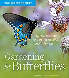 Image: Gardening for Butterflies: How You Can Attract and Protect Beautiful, Beneficial Insects | Paperback: 288 pages | by The Xerces Society (Author). Publisher: Timber Press (March 23, 2016)