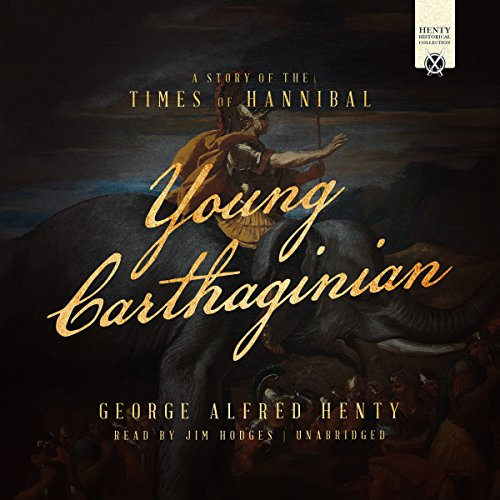 Young Carthaginian     A Story of the Times of Hannibal              By:                                                                                                                                 George Alfred Henty                               Narrated by:                                                                                                                                 Jim Hodges                      Length: 11 hrs and 28 mins     5 ratings     Overall 3.2