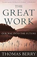 The Great Work: Our Way into the Future by Thomas Berry(2000-11-14)