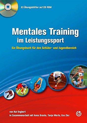 Mentales Training im Leistungssport: Ein Übungsbuch für den Schüler- und Jugendbereich