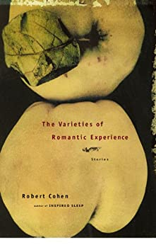 The Varieties of Romantic Experience: Stories by [Robert Cohen]