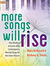 More Songs Will Rise: New Medleys of Hymns with Contemporary Worship Songs for the Church Pianist