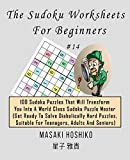 The Sudoku Worksheets For Beginners #14: 100 Sudoku Puzzles That Will Transform You Into A World Class Sudoku Puzzle Master (Get Ready To Solve ... Suitable For Teenagers, Adults And Seniors)