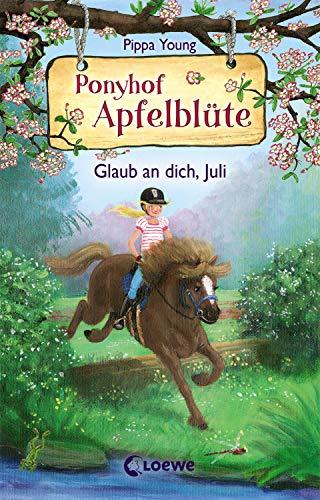 Ponyhof Apfelblüte 15 - Glaub an dich, Juli: Pferdebuch für Mädchen ab 8 Jahre