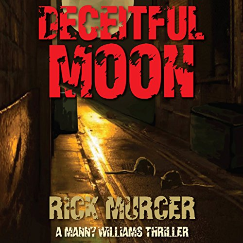 Deceitful Moon     Manny Williams Series, Book 2              By:                                                                                                                                 Rick Murcer                               Narrated by:                                                                                                                                 DJ Holte                      Length: 8 hrs and 10 mins     21 ratings     Overall 4.6