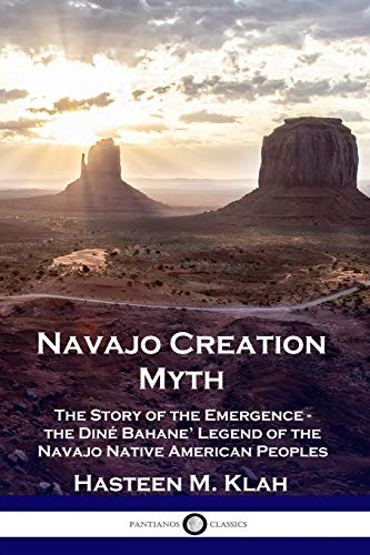 Navajo Creation Myth: The Story of the Emergence - the Diné Bahane' Legend of the Navajo Native American Peoples