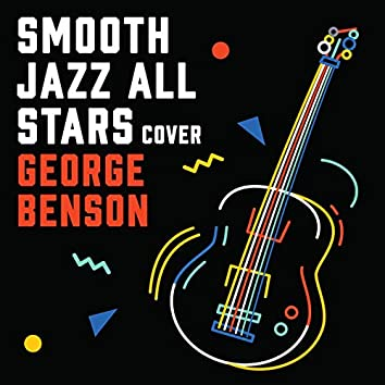 Smooth Jazz Renditions of George Benson (Instrumental)