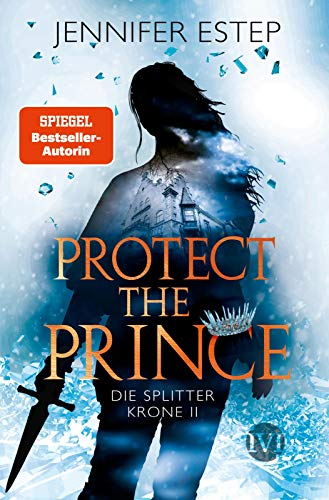 Protect the Prince (Die Splitterkrone 2): Die Splitterkrone 2