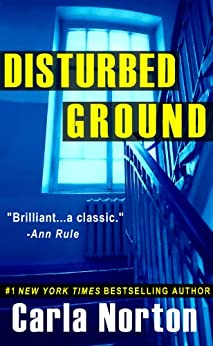 Disturbed Ground: The True Story of a Diabolical Female Serial Killer by [Carla Norton]