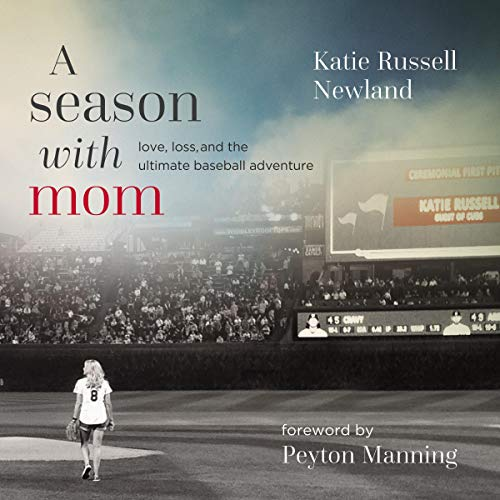 Download A Season with Mom: Love, Loss, and the Ultimate Baseball Adventure audio book