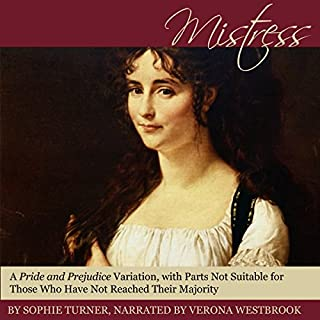 Mistress     A Pride and Prejudice Variation, with Parts Not Suitable for Those Who Have Not Reached Their Majority              By:                                                                                                                                 Sophie Turner                               Narrated by:                                                                                                                                 Verona Westbrook                      Length: 7 hrs and 22 mins     7 ratings     Overall 4.1