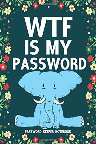 """WTF Is My Password Password Keeper Notebook: Password log book and internet login password organizer with alphabetical indexes, small logbook to protect username 6"""" x 9"""""""