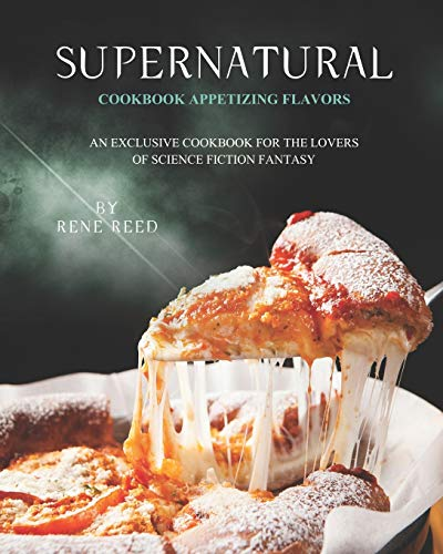 Supernatural Cookbook Appetizing Flavors: An Exclusive Cookbook for the Lovers of Science Fiction Fantasy