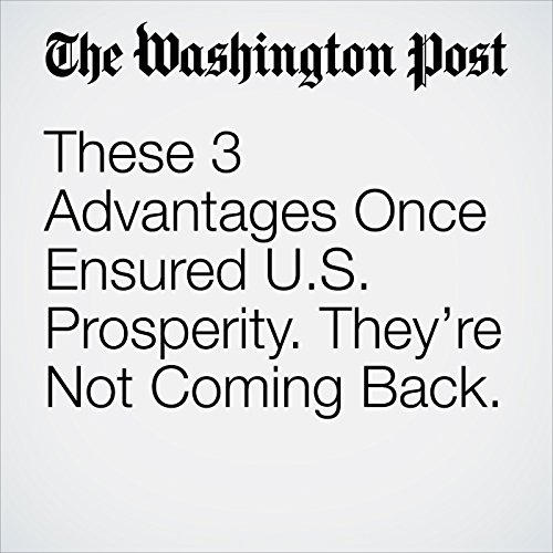 These 3 Advantages Once Ensured U.S. Prosperity. They're Not Coming Back. copertina