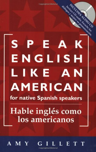 Compare Textbook Prices for Speak English Like an American: for Native Spanish Speakers Habla ingles como los americanos Book & Audio CD set Spanish Edition  ISBN 9780972530019 by Gillett, Amy